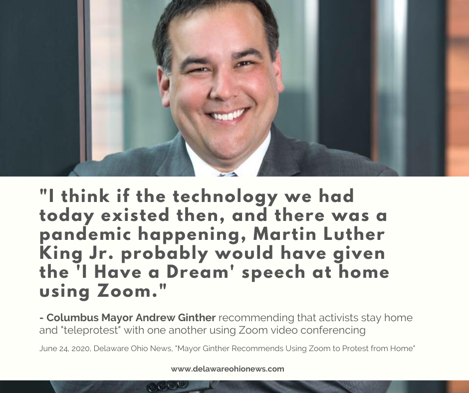 "Columbus Mayor Andrew Ginther recommending that activists stay home and ""teleprotest"" with one another using Zoom video conferencing"